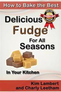 How to Bake the Best Delicious Fudge for All Seasons - In Your Kitchen