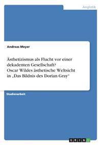 """sthetizismus ALS Flucht VOR Einer Dekadenten Gesellschaft? Oscar Wildes  sthetische Weltsicht in """"das Bildnis Des Dorian Gray"""