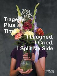 Tragedy Plus Time / I Laughed, I Cried, I Split My Side