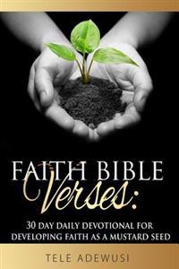 Faith Bible Verses: 30 Day Daily Devotional for Developing Faith as a Mustard Seed