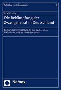 Die Bekampfung Der Zwangsheirat in Deutschland: Eine Juristische Betrachtung Der Gesetzgeberischen Massnahmen Im Lichte Des Opferschutzes
