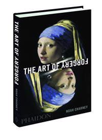 Art of forgery - the minds, motives and methods of master forgers
