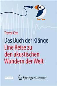 Das Buch Der Klänge: Eine Reise Zu Den Akustischen Wundern Der Welt