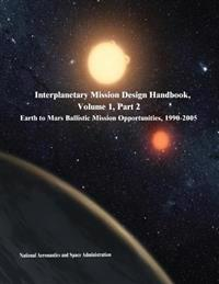 Interplanetary Mission Design Handbook, Volume 1, Part 2: Earth to Mars Ballistic Mission Opportunities, 1990-2005