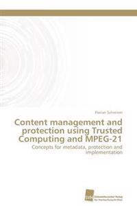Content Management and Protection Using Trusted Computing and MPEG-21