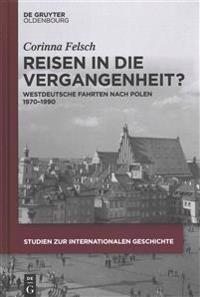 Reisen in Die Vergangenheit?: Westdeutsche Fahrten Nach Polen 1970-1990
