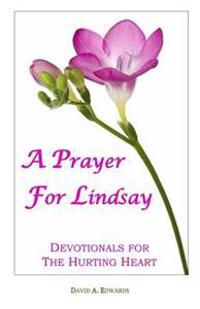 A Prayer for Lindsay: Devotionals for the Hurting Heart