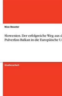 Slowenien. Der Erfolgreiche Weg Aus Dem Pulverfass Balkan in Die Europaische Union