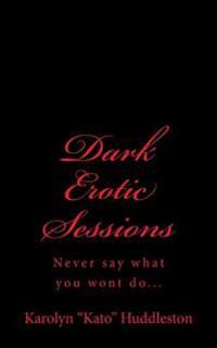 Dark Erotic Sessions: Never Say What You Won't Do