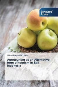 Agrotourism as an Alternative Form of Tourism in Bali Indonesia