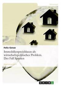 Immobilienpreisblasen ALS Wirtschaftspolitisches Problem. Der Fall Spanien