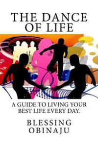 The Dance of Life: A Guide to Living Your Best Life Every Day.