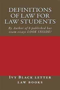 Definitions of Law for Law Students: 1l Law Defintions by Author of 6 Published Bar Exam Essays Look Inside!