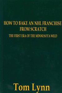How to Bake an NHL Franchise from Scratch: The First Era of the Minnesota Wild