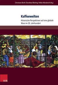 Kaffeewelten: Historische Perspektiven Auf Eine Globale Ware Im 20. Jahrhundert
