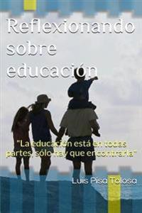 """Reflexionando Sobre Educacion: """"La Educacion Esta En Todas Partes, Solo Hay Que Encontrarla"""""""
