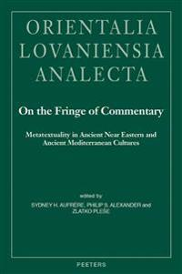 On the Fringe of Commentary: Metatextuality in Ancient Near Eastern and Ancient Mediterranean Cultures