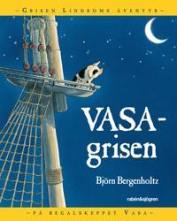 Vasagrisen : Grisen Lindboms äventyr på regalskeppet Vasa
