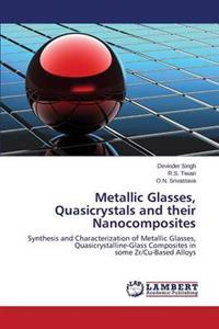 Metallic Glasses, Quasicrystals and Their Nanocomposites