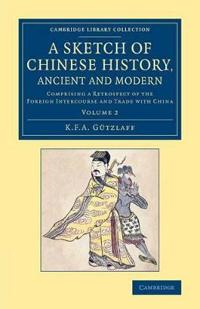 A A Sketch of Chinese History, Ancient and Modern 2 Volume Set A Sketch of Chinese History, Ancient and Modern