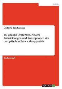 Eu Und Die Dritte Welt. Neuere Entwicklungen Und Konzeptionen Der Europaischen Entwicklungspolitik