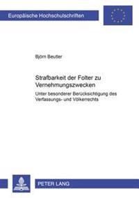 Strafbarkeit Der Folter Zu Vernehmungszwecken: Unter Besonderer Beruecksichtigung Des Verfassungs- Und Voelkerrechts