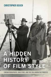 A Hidden History of Film Style: Cinematographers, Directors, and the Collaborative Process