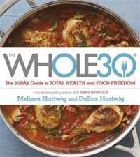 Whole 30 - the official 30-day full-colour guide to total health and food f