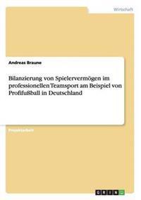 Bilanzierung Von Spielervermogen Im Professionellen Teamsport Am Beispiel Von Profifuball in Deutschland