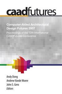 Computer-aided Architectural Design Futures, Caad Futures 2007