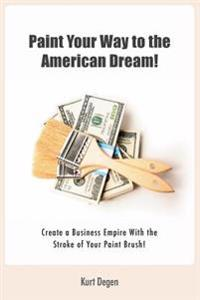 Paint Your Way to the American Dream: Create a Business Empire with the Stroke of Your Paintbrush!(color Print)