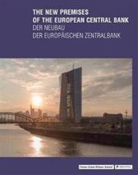 The New Premises of the European Central Bank / Der neubau der europaischen zentralbank