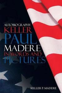Autobiography Keller Paul Madere in Words and Pictures