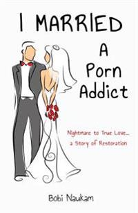 I Married a Porn Addict: A Story of Restoration