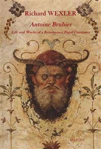 Antoine Bruhier: Life and Works of a Renaissance Papal Composer