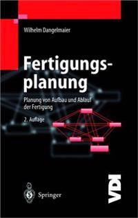 Fertigungsplanung: Planung Von Aufbau Und Ablauf Der Fertigung Grundlagen, Algorithmen Und Beispiele