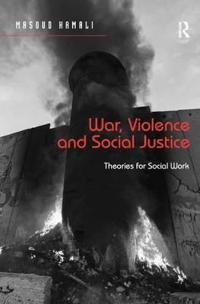 War, Violence and Social Justice: Theories for social work / Masoud Kamali