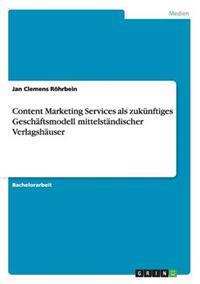 Content Marketing Services ALS Zuk nftiges Gesch ftsmodell Mittelst ndischer Verlagsh user