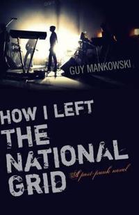 How I Left the National Grid: A Post-Punk Novel