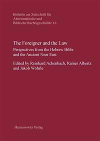 The Foreigner and the Law: Perspectives from the Hebrew Bible and the Ancient Near East