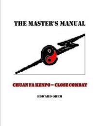The Masters Manual -- Chuan Fa Kenpo Close Combat