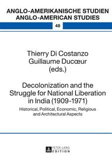 Decolonization and the Struggle for National Liberation in India (1909-1971): Historical, Political, Economic, Religious and Architectural Aspects