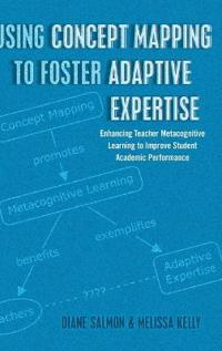 Using Concept Mapping to Foster Adaptive Expertise: Enhancing Teacher Metacognitive Learning to Improve Student Academic Performance