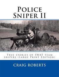 Police Sniper II: True Stories of Swat Team Precisioin Riflemen
