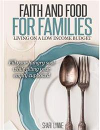 Faith Filled Food for Families: A Unique Devotional Guide to Frugal Home Cooked Meals
