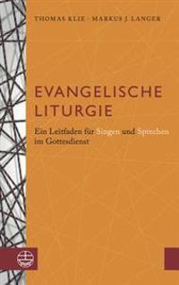 Evangelische Liturgie: Ein Leitfaden Fur Singen Und Sprechen Im Gottesdienst