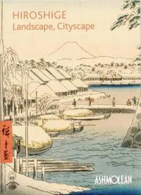 Hiroshige: Landscape, Cityscape: Woodblock Prints in the Ashmolean Museum