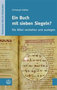 Ein Buch Mit Sieben Siegeln?: Die Bibel Verstehen Und Auslegen