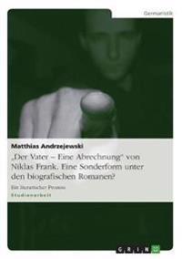 """""""der Vater - Eine Abrechnung"""" Von Niklas Frank. Eine Sonderform Unter Den Biografischen Romanen?"""