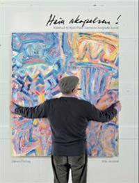 Heia skapelsen!; kikkhull til Kjell Pahr Iversens livsglade kunst